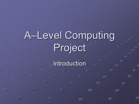 A–Level Computing Project Introduction. Learning objectives Become familiar with the: Guidelines associated with choosing a project. Stages in project.