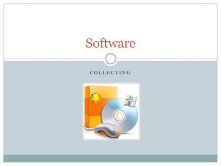 COLLECTING Software. Why use Software with Hardware? Software used for collecting includes the software that interfaces with hardware collection device.