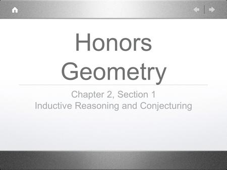 Honors Geometry Chapter 2, Section 1 Inductive Reasoning and Conjecturing.