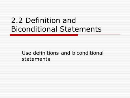 2.2 Definition and Biconditional Statements Use definitions and biconditional statements.