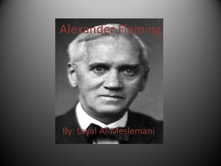 Alexander Fleming By: Layal Al-Meslemani. What did he discover? Alexander Fleming's well known and best/famous discoveries were: 1.The enzyme lysozyme.