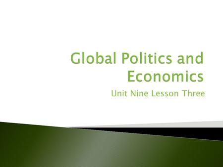Unit Nine Lesson Three. Analyze how the United States responded to changes in the global economy. Assess the foreign policy goals and actions of the Clinton.