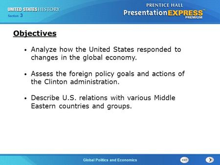 Section 3 Global Politics and Economics Analyze how the United States responded to changes in the global economy. Assess the foreign policy goals and actions.
