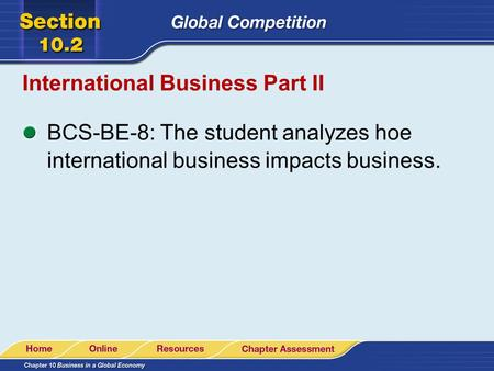 International Business Part II BCS-BE-8: The student analyzes hoe international business impacts business.