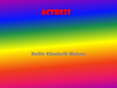 Actress Hallie Elizabeth Watson. An actress expresses characters in theater, movies, television, and other forms of performing arts. They explain a writer's.