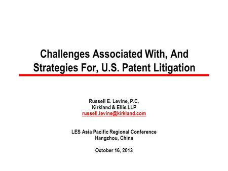 Challenges Associated With, And Strategies For, U.S. Patent Litigation Russell E. Levine, P.C. Kirkland & Ellis LLP LES Asia.