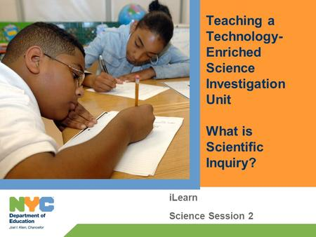 Teaching a Technology- Enriched Science Investigation Unit What is Scientific Inquiry? iLearn Science Session 2.