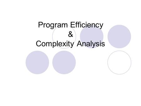 Program Efficiency & Complexity Analysis. Algorithm Review An algorithm is a definite procedure for solving a problem in finite number of steps Algorithm.