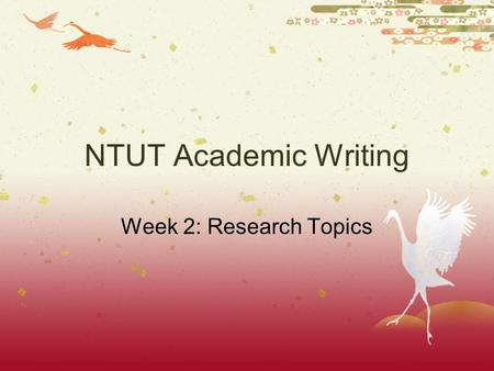 NTUT Academic Writing Week 2: Research Topics. 3.1: Raising Questions  Answer the following questions AFTER reading a short passage:  1. What is the.
