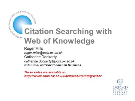 Citation Searching with Web of Knowledge Roger Mills Catherine Dockerty OULS Bio- and Environmental.