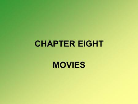 "CHAPTER EIGHT MOVIES. The movie industry has been called ""an industry based on dreams"" because it is such an imaginative, creative medium. It would be."