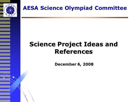 Science Project Ideas and References AESA Science Olympiad Committee December 6, 2008.