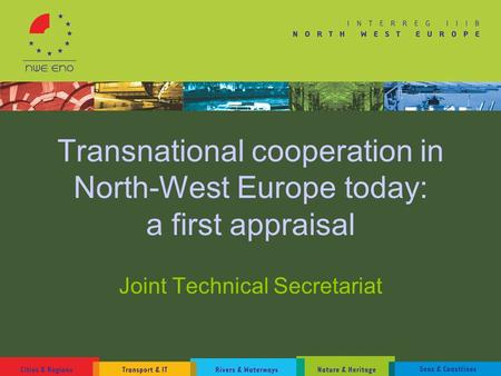 Transnational cooperation in North-West Europe today: a first appraisal Joint Technical Secretariat.