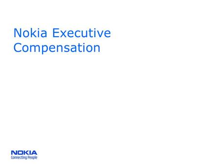 Nokia Executive Compensation. Nokia on Executive Compensation Nokia operates in the extremely competitive, complex and rapidly evolving mobile communications.