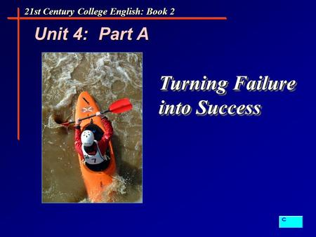 Unit 4: Part A 21st Century College English: Book 2 Turning Failure into Success.