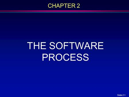 Slide 2.1 CHAPTER 2 THE SOFTWARE PROCESS. Slide 2.2 Overview l Client, Developer, and User l Requirements Phase l Specification Phase l Design Phase l.