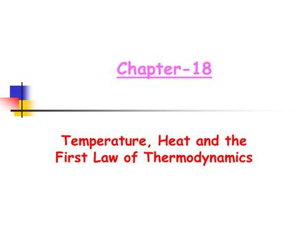 Chapter-18 Temperature, Heat and the First Law of Thermodynamics.