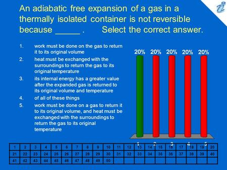 An adiabatic free expansion of a gas in a thermally isolated container is not reversible because _____ . Select the correct answer. work must be.