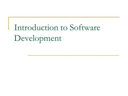 Introduction to Software Development. Systems Life Cycle Analysis  Collect and examine data  Analyze current system and data flow Design  Plan your.