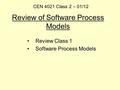 Review of Software Process Models Review Class 1 Software Process Models CEN 4021 Class 2 – 01/12.