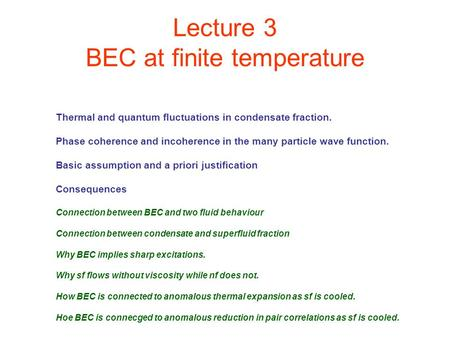 Lecture 3 BEC at finite temperature Thermal and quantum fluctuations in condensate fraction. Phase coherence and incoherence in the many particle wave.