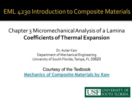Chapter 3 Micromechanical Analysis of a Lamina Coefficients of Thermal Expansion Dr. Autar Kaw Department of Mechanical Engineering University of South.