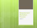 Requirement Elicitation Process Lesson 3. Requirements Elicitation  Is the process to find out the requirements for an intended software system by communicating.