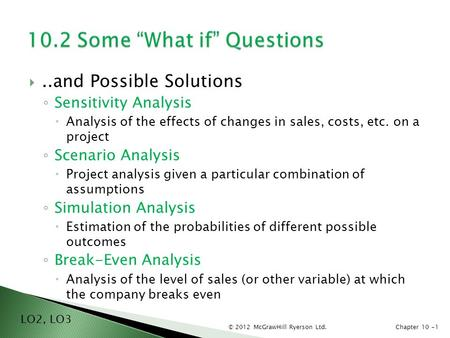 © 2012 McGrawHill Ryerson Ltd.Chapter 10 -1 ..and Possible Solutions ◦ Sensitivity Analysis  Analysis of the effects of changes in sales, costs, etc.