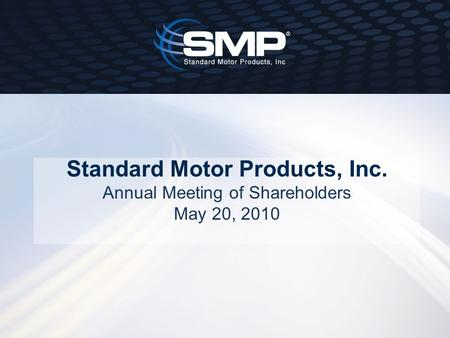 Standard Motor Products, Inc. Annual Meeting of Shareholders May 20, 2010.