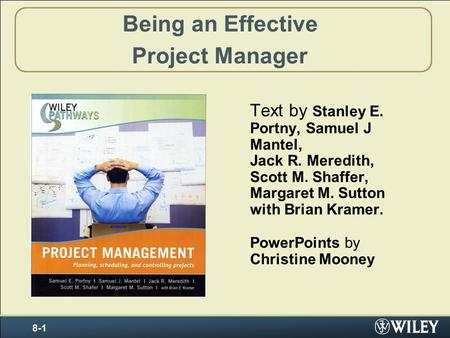 Being an Effective Project Manager Text by Stanley E. Portny, Samuel J Mantel, Jack R. Meredith, Scott M. Shaffer, Margaret M. Sutton with Brian Kramer.
