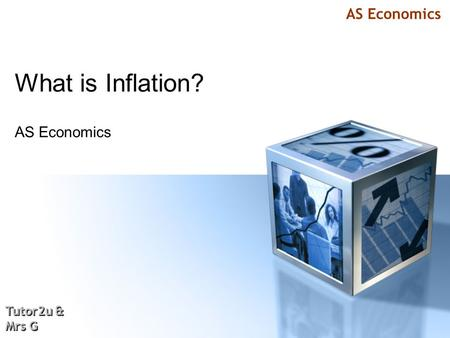 AS Economics Tutor2u & Mrs G Tutor2u & Mrs G What is Inflation? AS Economics.