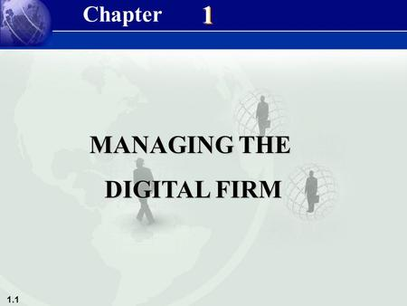 1.1 1 1 MANAGING THE DIGITAL FIRM DIGITAL FIRM Chapter.