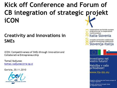 Kick off Conference and Forum of CB integration of strategic projekt iCON Creativity and Innovations in SMEs iCON: Competitiveness of SMEs through Innovation.