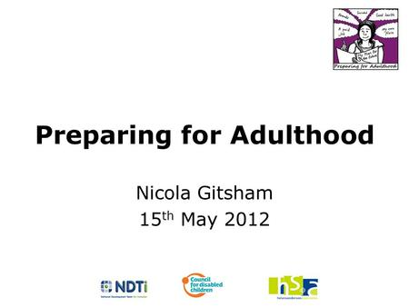 Preparing for Adulthood Nicola Gitsham 15 th May 2012.