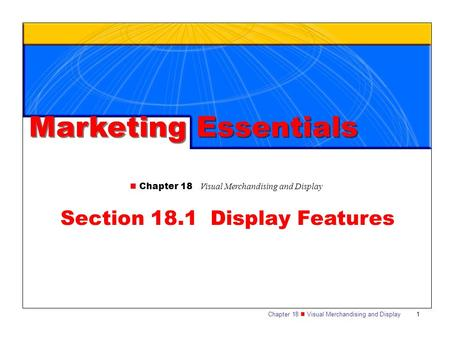 Chapter 18 Visual Merchandising and Display1 Section 18.1 Display Features Marketing Essentials.