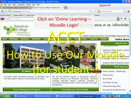 ACCT How to Use Our Moodle (for students) Click on 'Onine Learning – Moodle Login'