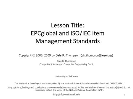 Lesson Title: EPCglobal and ISO/IEC Item Management Standards Dale R. Thompson Computer Science and Computer Engineering Dept. University of Arkansas