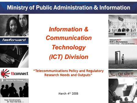 "Information & CommunicationTechnology (ICT) Division ""Telecommunications Policy and Regulatory Research Needs and Outputs"" March 4 th 2008 Ministry of."