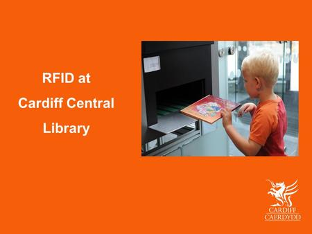 RFID at Cardiff Central Library. The Past The Present The Future.