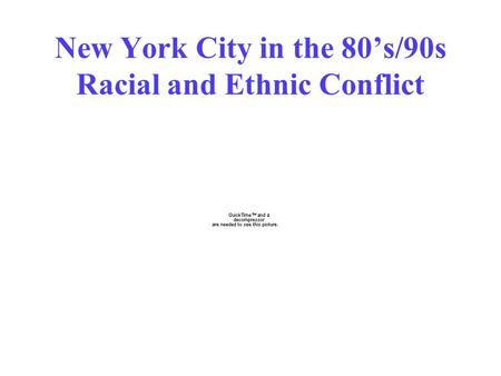 New York City in the 80's/90s Racial and Ethnic Conflict.