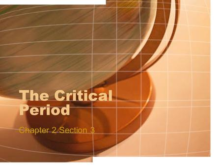 The Critical Period Chapter 2 Section 3. Today's Agenda Warm-up: Study for Section 2 Quiz Notes on Section 3 Homework.
