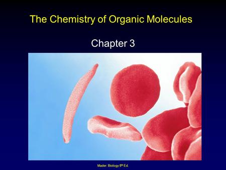 Mader: Biology 8 th Ed. The Chemistry of Organic Molecules Chapter 3.