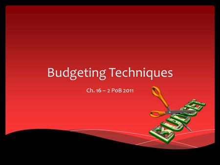 Budgeting Techniques Ch. 16 – 2 PoB 2011.  Budget – allows you to meet your personal goals with a system of saving and wise spending  Having a plan.