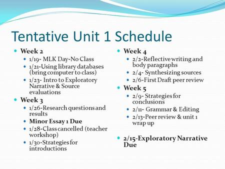 Tentative Unit 1 Schedule Week 2 1/19- MLK Day-No Class 1/21-Using library databases (bring computer to class) 1/23- Intro to Exploratory Narrative & Source.