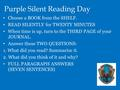 Purple Silent Reading Day Choose a BOOK from the SHELF. READ SILENTLY for TWENTY MINUTES When time is up, turn to the THIRD PAGE of your JOURNAL. Answer.