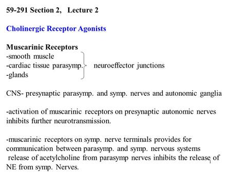 1 59-291 Section 2, Lecture 2 Cholinergic Receptor Agonists Muscarinic Receptors -smooth muscle -cardiac tissueparasymp. neuroeffector junctions -glands.