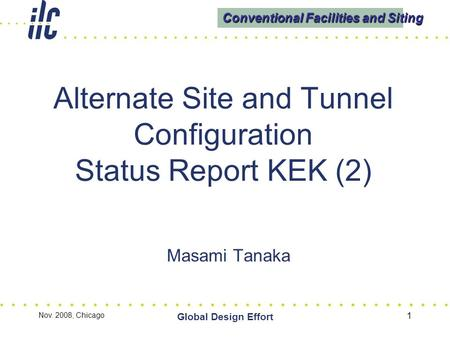 Conventional Facilities and Siting 1 Alternate Site and Tunnel Configuration Status Report KEK (2) Nov. 2008, Chicago Global Design Effort Masami Tanaka.