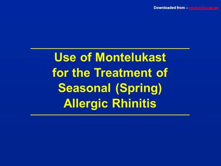 Downloaded from – www.singulair.aewww.singulair.ae Use of Montelukast for the Treatment of Seasonal (Spring) Allergic Rhinitis.