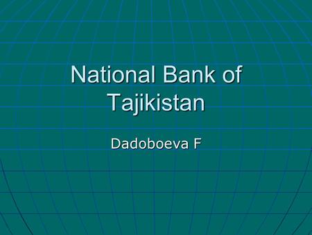 National Bank of Tajikistan Dadoboeva F. National Bank of Tajikistan Headquarters - Dushanbe Headquarters - DushanbeDushanbe Currency - Somoni Currency.