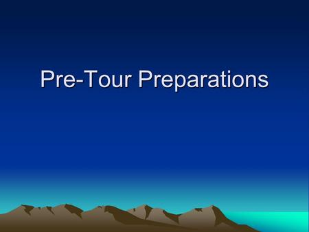 Pre-Tour Preparations. Learning Objectives To know how to start preparation for a tour. To prepare a checklist for a multi-day international tour. To.
